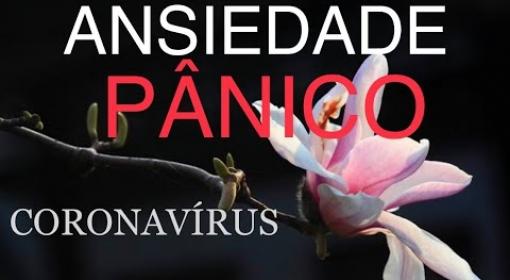 Ansiedade, Pânico e o Coronavírus. Sua cabeça e emocão na quarentena da Pandemia