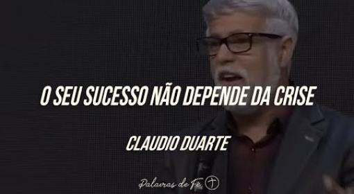 Cláudio Duarte - O seu sucesso não depende da crise | Palavras de Fé